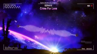 Sephyx - Crime For Love [HQ Original]