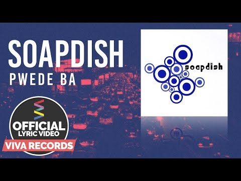 Soapdish — Pwede Ba [Official Lyric Video]