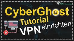 CyberGhost VPN einrichten - Das Tutorial!