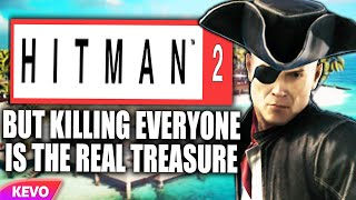 Hitman 2 but killing everyone is the real treasure