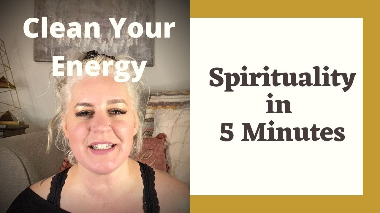 How To Cleanse Your Energy - Spirituality in 5 Minutes