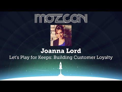 MozCon 2013 - Joanna Lord - Let's Play for Keeps: Building Customer Loyalty