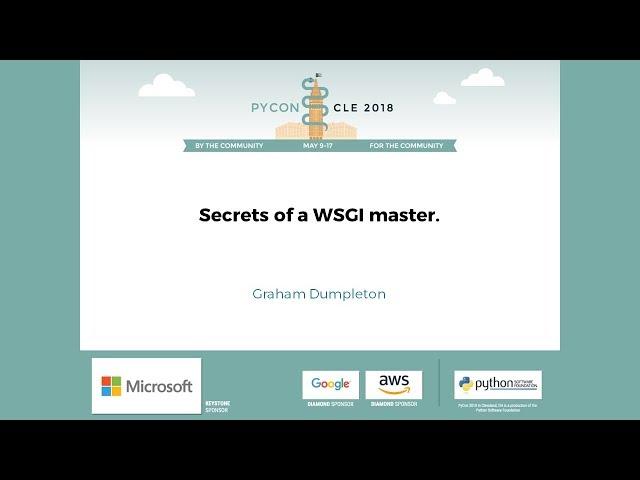 Graham Dumpleton - Secrets of a WSGI master. - PyCon 2018