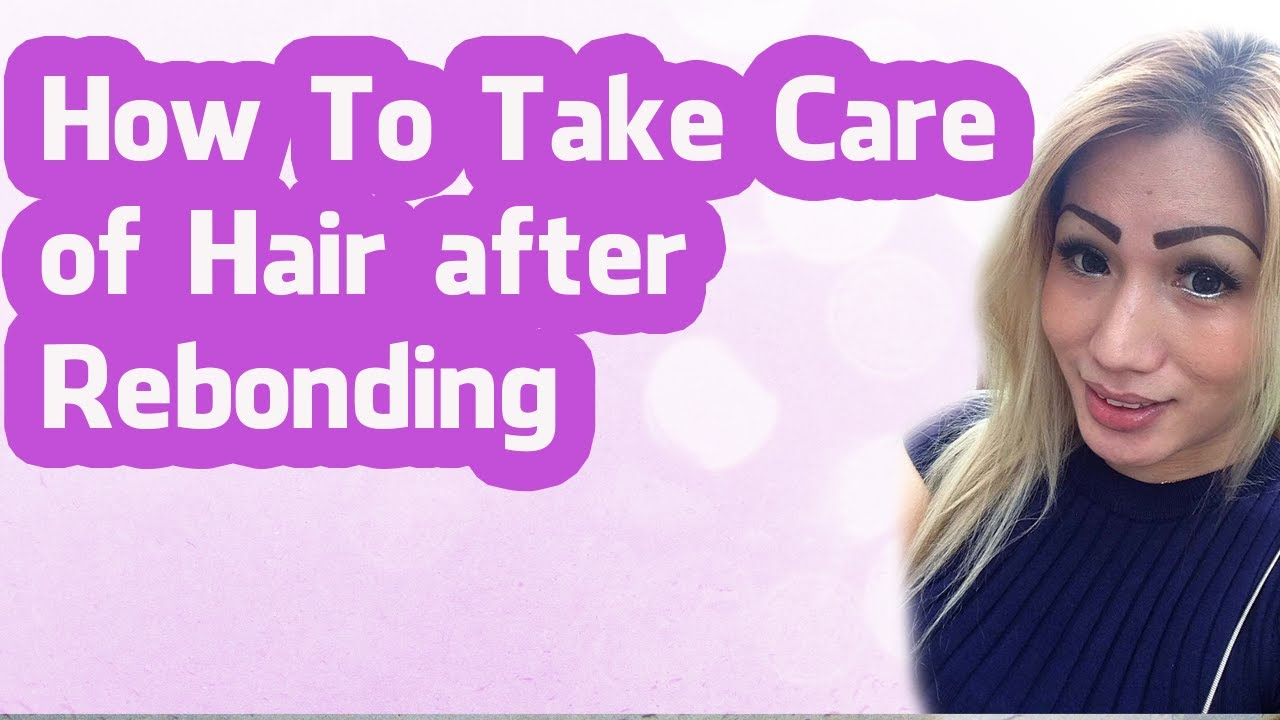 How To Take Care Of Hair After Rebonding Tagalog Youtube