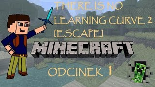 Minecraft: There is no Learning Curve 2 [Escape] z Niezapominajką oraz Frodo [1/9]