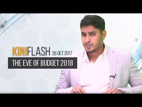 KiniFlash - 26 Oct: The eve of Budget 2018