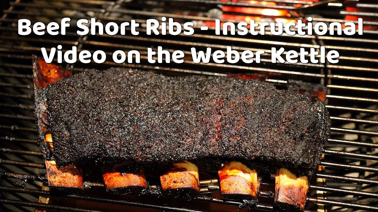 Bbq Beef Short Ribs Smoked On A Weber Kettle Instructional Video And Recipe