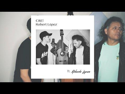 Robert López - Creí ft. Roberto López