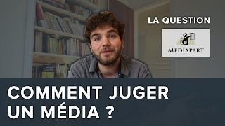 Comment juger un média ? La question Mediapart - Blabla #09 - Osons Causer