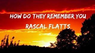 Rascal Flatts - How Do They Remember You (Lyrics)