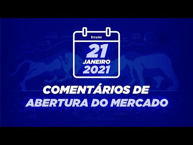 🔴 COMENTÁRIO ABERTURA DE MERCADO  AO VIVO   21/01/2021   B. Trader