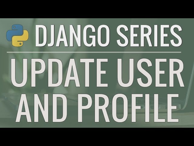 Python Django Tutorial: Full-Featured Web App Part 9 - Update User Profile
