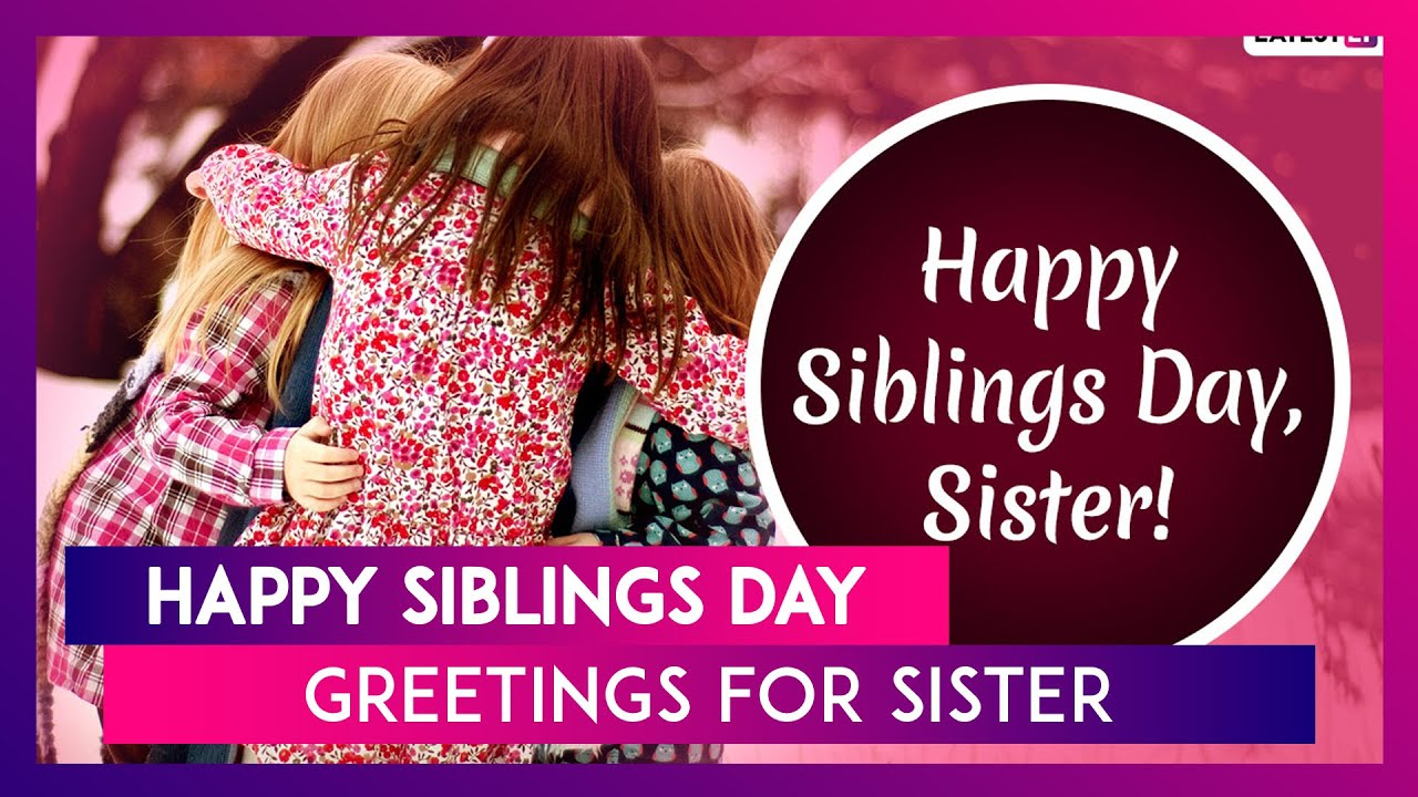Siblings Day 2020 Greetings For Sisters Whatsapp Messages Images To Wish Your Loving Sister Youtube