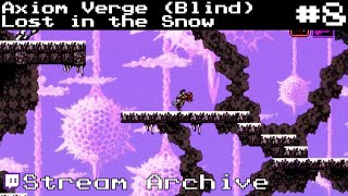 Axiom Verge (Blind) - Part 8 : Lost in the Snow (Stream Archive)