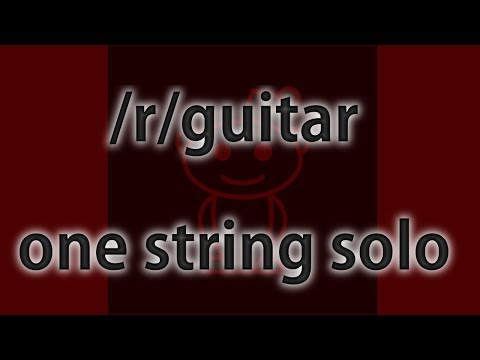 Reddit One-String Guitar Solo