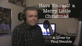 Have Yourself a Merry Little Christmas - Paul Venable