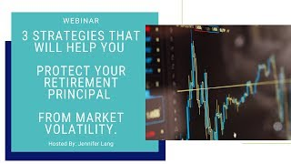 3 Annuity Strategies That Will Help You Protect Your Retirement Principal From Market Volatility