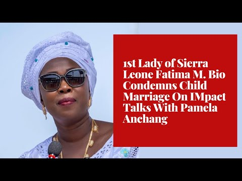 1st-lady-of-sierra-leone-fatima-m.-bio-condemns-child-marriage-on-impact-talks-with-pamela-anchang
