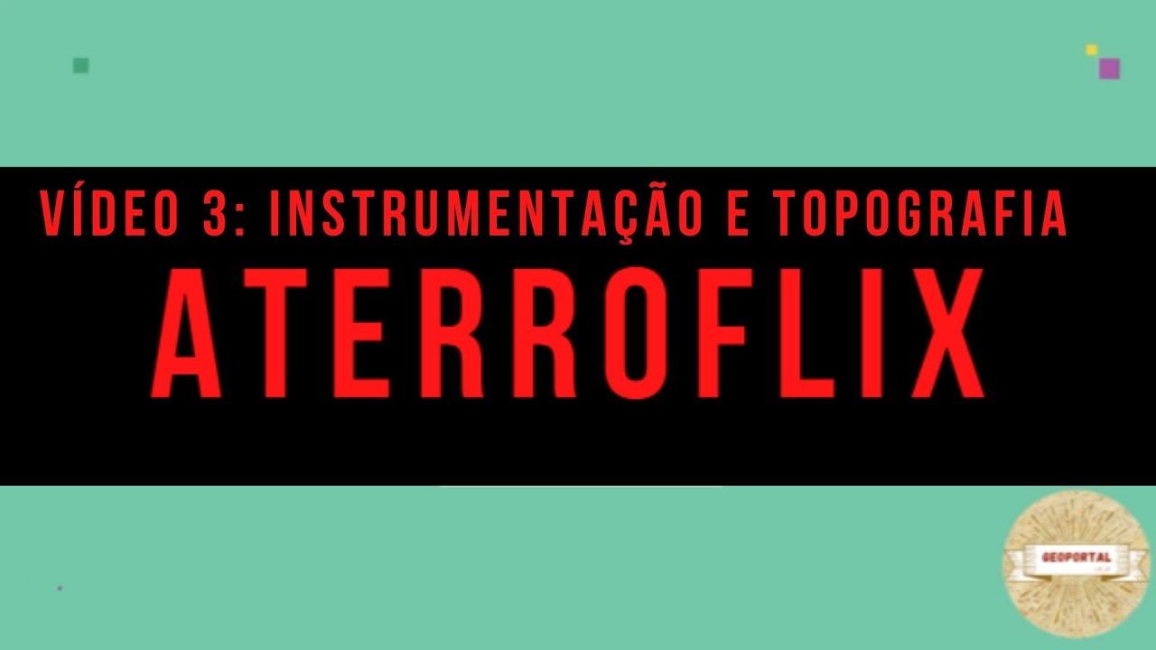 ATERROFLIX: Vídeo 3 – Instrumentação e Topografia