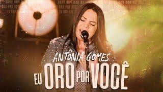 Antônia Gomes - Eu Oro Por Você   Clipe Oficial