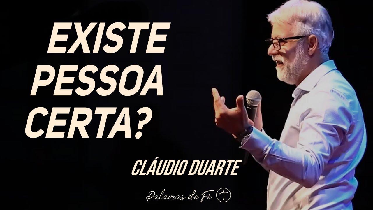 Cláudio Duarte - Existe pessoa certa? | Palavras de Fé