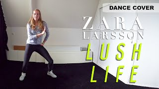 [Artist] Dance Cover | Zara Larsson | LUSH LIFE