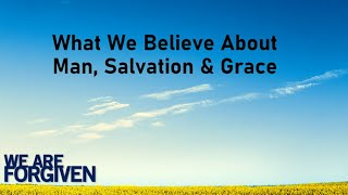 What We Believe About Man, Salvation, Grace