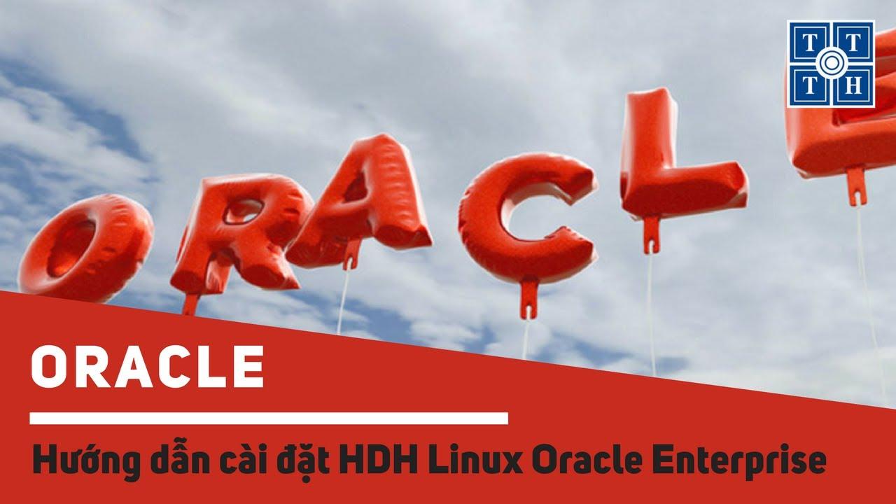 [Oracle Database] – Phần 1: Hướng dẫn cài đặt HDH Linux Oracle Enterprise | Học lập trình