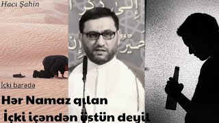 Hacı Şahin- Namaz qılanlar və içki içənlər Status/durum üçün dini maraqlı yazılı xutbe moize 2021