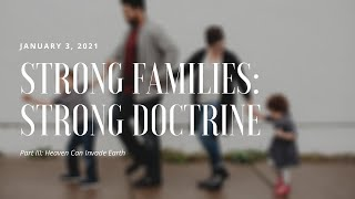 Strong Families: Strong Doctrine | PART 3 | Heaven Can Invade Earth
