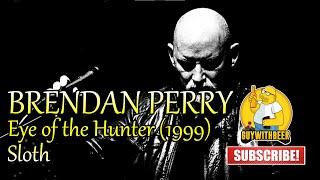 BRENDAN PERRY | EYE OF THE HUNTER (1999) | Sloth
