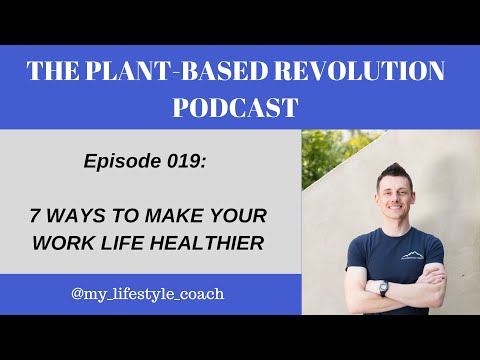 7 WAYS TO MAKE YOUR WORK LIFE HEALTHIER [#019]