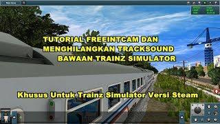 Tutorial Freeintcam dan Menghilangkan Tracksound bawaan Trainz Simulator 12 Versi Steam