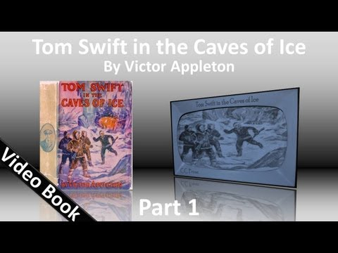 Part 1 - Tom Swift in the Caves of Ice Audiobook by Victor Appleton (Chs 1-11)