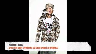 Soulja Boy- Drop That Down (Produced By SupaCrankIt & DreBeatz)
