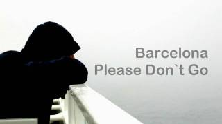 Barcelona - Please Don`t Go