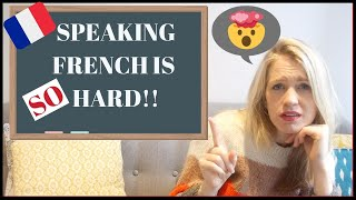 WHY SPEAKING FRENCH IS SO DIFFICULT | My 5 Biggest Challenges Learning to Speak French