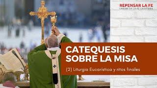 Catequesis sobre la Misa | (2) Liturgia Eucarística y Ritos finales