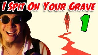 I Spit On Your Grave (part 1) - Count Jackula Horror Review
