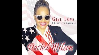 Give Love (A Tribute to America) - Rachel Wilson