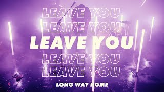 LONG WAY HOME - LEAVE YOU