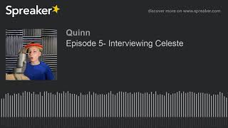 Episode 5- Interviewing Celeste (made with Spreaker)