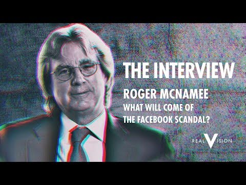 What Will Come Of The Facebook Scandal? | Roger McNamee Interview | Real Vision