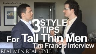 3 Style Tips For Tall Men - Dressing The Thin & Lanky Body Types - Tim Francis Interview thumbnail