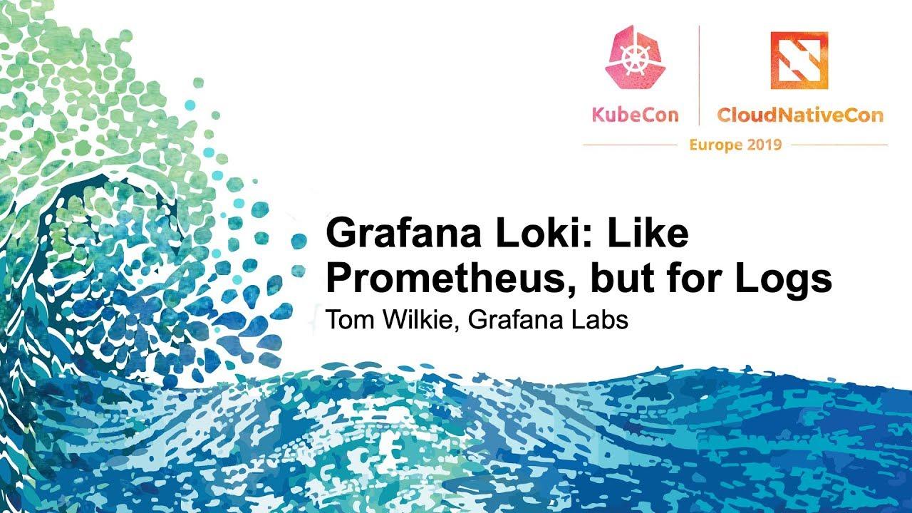 Grafana Loki: Like Prometheus, But for logs  - Tom Wilkie, Grafana