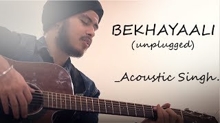 Bekhayali - Unplugged (Full song) | Kabir Singh | Acoustic Singh cover