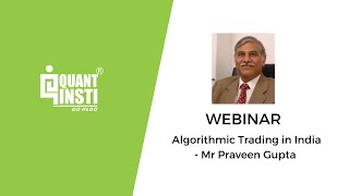 Algorithmic Trading in India by Mr  Praveen Gupta, CEO - Symphony Fintech