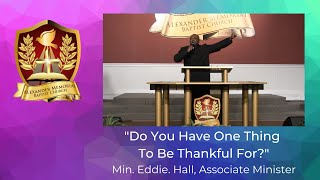 DO YOU HAVE ONE THING TO BE THANKFUL FOR - MIN. EDDIE HALL (10.18.20)