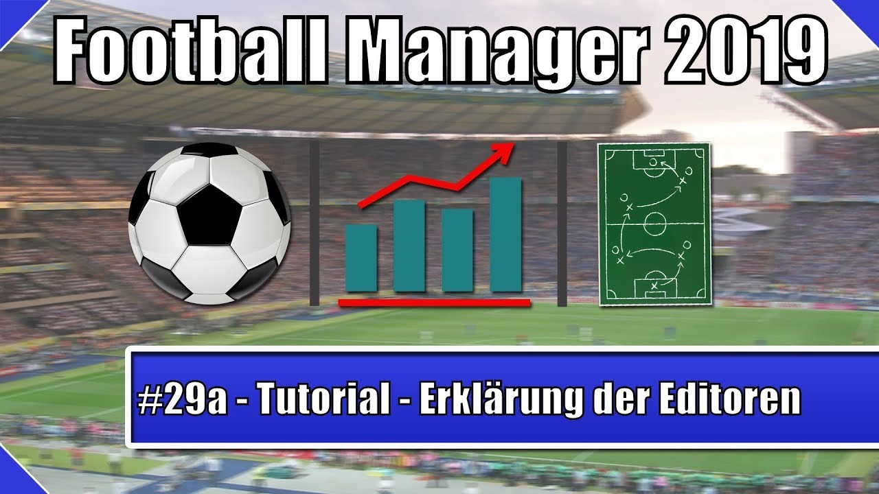 [29a] FM 19 (Tutorial / Hilfe) - Funktion der Editoren / In-Game Editor -  Football Manager 2019