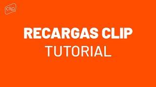 Recargas Clip  – Tutorial